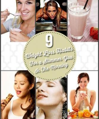 9 Weight Loss Habits For A Slimmer You in The Morning
