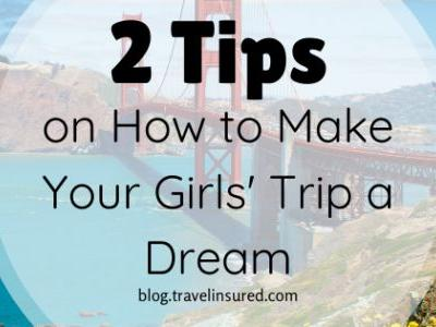 2 Tips on How to Make Your Girls' Trip a Dream