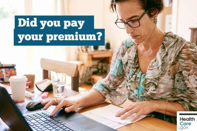 After you enroll in 2017 coverage, don't forget to pay your monthly premium