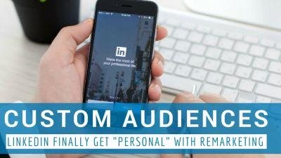 "LinkedIn Finally Gets ""Personal"" With Remarketing And Beats Facebook"