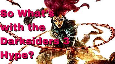 So What's with the Darksiders 3 Hype?
