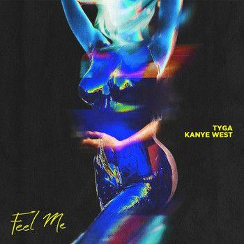 "Listen to Tyga and Kanye West's New Track ""Feel Me"""