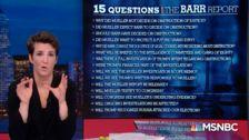 Rachel Maddow Lists The Questions 'Driving Me Nuts' About Barr's Summary Of Mueller Report
