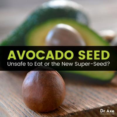 Avocado Seed: Unsafe to Eat or the New Super-Seed?