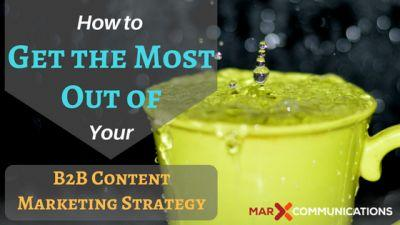 How to Get the Most Out of Your B2B Content Marketing Strategy