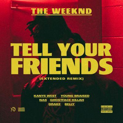 "The Weeknd - ""Tell Your Friends "" (Feat. Kanye West, Drake, Nas, Ghostface Killah, Belly, & Young Braised)"