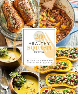When everything turns to squash - Over 20 Healthy Squash Recipes