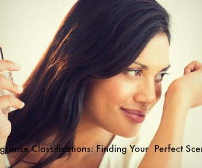 Fragrance Classifications: Finding Your Perfect Scent