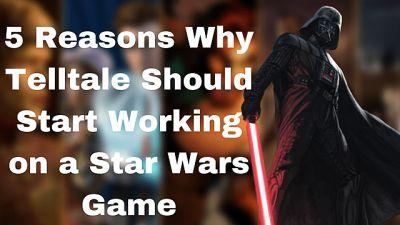 5 Reasons Why Telltale Should Start Working on a Star Wars Game