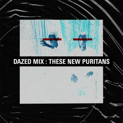 Dazed Mix: These New Puritans