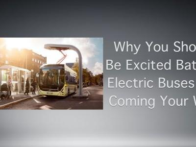 Why You Should Be Excited Battery Electric Buses Are Coming Your Way