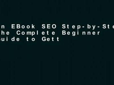 Open EBook SEO Step-by-Step - The Complete Beginner s Guide to Getting Traffic from Google online