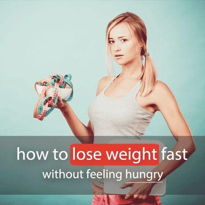 How to Lose Weight Fast Without Feeling Hungry