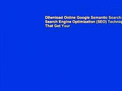 D0wnload Online Google Semantic Search: Search Engine Optimization Techniques That Get Your