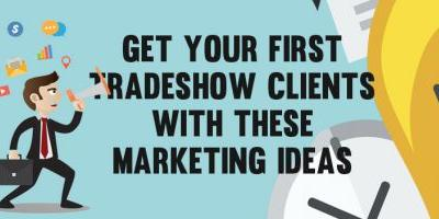 Get Your First Trade Show Clients With These Marketing Ideas