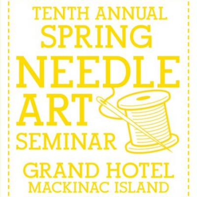 Tenth Annual Grand Hotel Spring Needle Art Seminar - Get Inspired!
