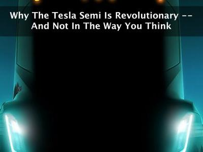 Why The Tesla Semi Is Revolutionary - And Not In The Way You Think