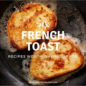 Six French Toast recipes worth waking up early for