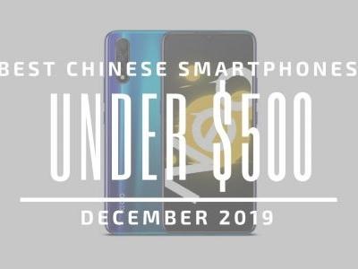Top 5 Best Chinese Phones for Under $500 - December 2019
