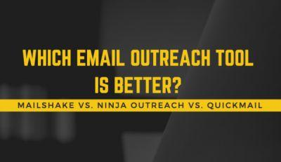 Mailshake vs. Ninja Outreach vs. Quickmail: Which Email Outreach Tool is Better?