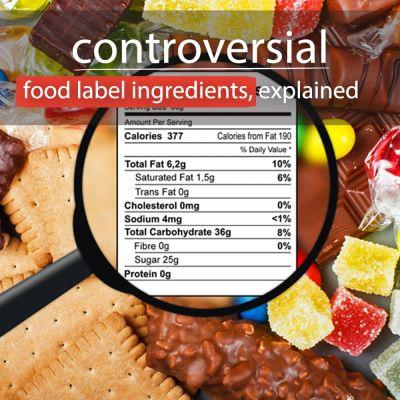 Controversial Ingredients on Your Food Label, Explained