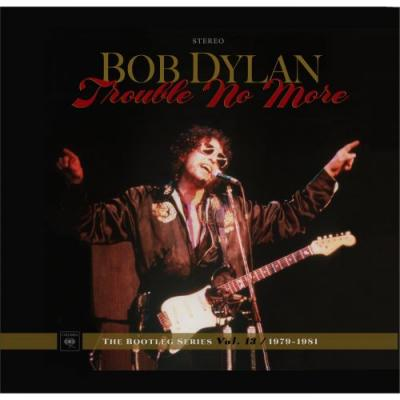 Stream Bob Dylan Trouble No More - The Bootleg Series Vol. 13 / 1979-1981
