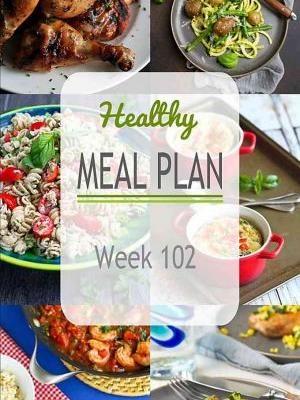Healthy Meal Plan {Week 102}