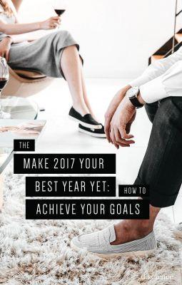 Make 2017 Your Best Year Yet: How to Achieve Your Goals