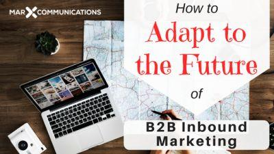 How to Adapt to the Future of B2B Inbound Marketing