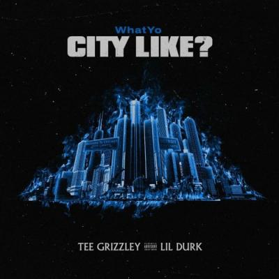 """Tee Grizzly & Lil Durk - """"What Yo City Like"""""""