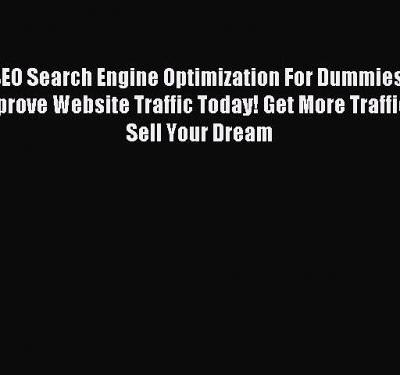 Download SEO Search Engine Optimization For Dummies: Improve Website Traffic Today! Get More