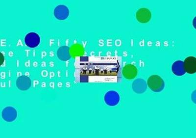 R.E.A.D Fifty SEO Ideas: Free Tips, Secrets, and Ideas for Search Engine Optimization *Full Pages*