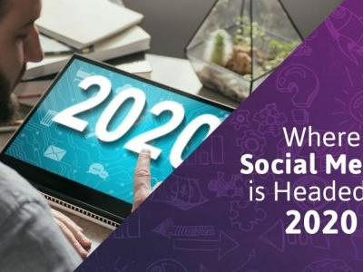 Where Social Media is Headed in 2020