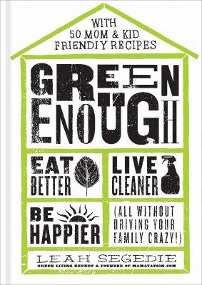Green Enough: Eat Better, Live Cleaner, Be Happier Book-Pre-Order Today!