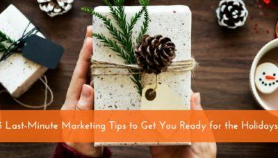 3 Last-Minute Marketing Tips to Get You Ready for the Holidays