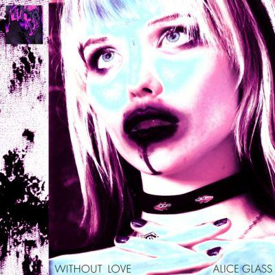"""Alice Glass - """"Without Love"""""""