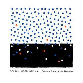 Marco Colonna & Alexander Hawkins - Dolphy Underlined **** ½
