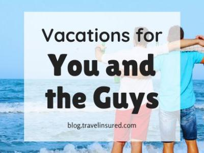 Vacations for You and the Guys