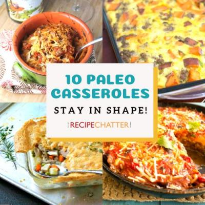 Stay in Shape: 10 Perfect Paleo Casserole Recipes